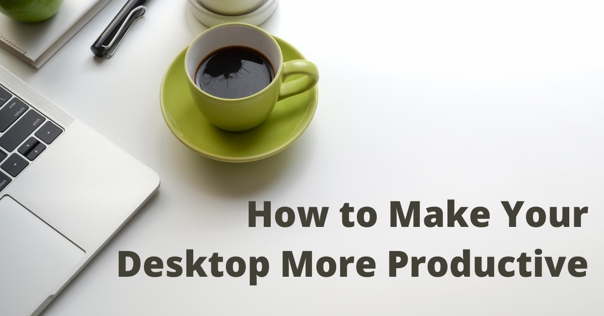 How to Make Your Desktop More Productive